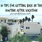 10 Tips for Getting Back Into the Routine After Vacation